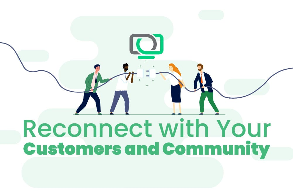 Reconnect Customers and Community